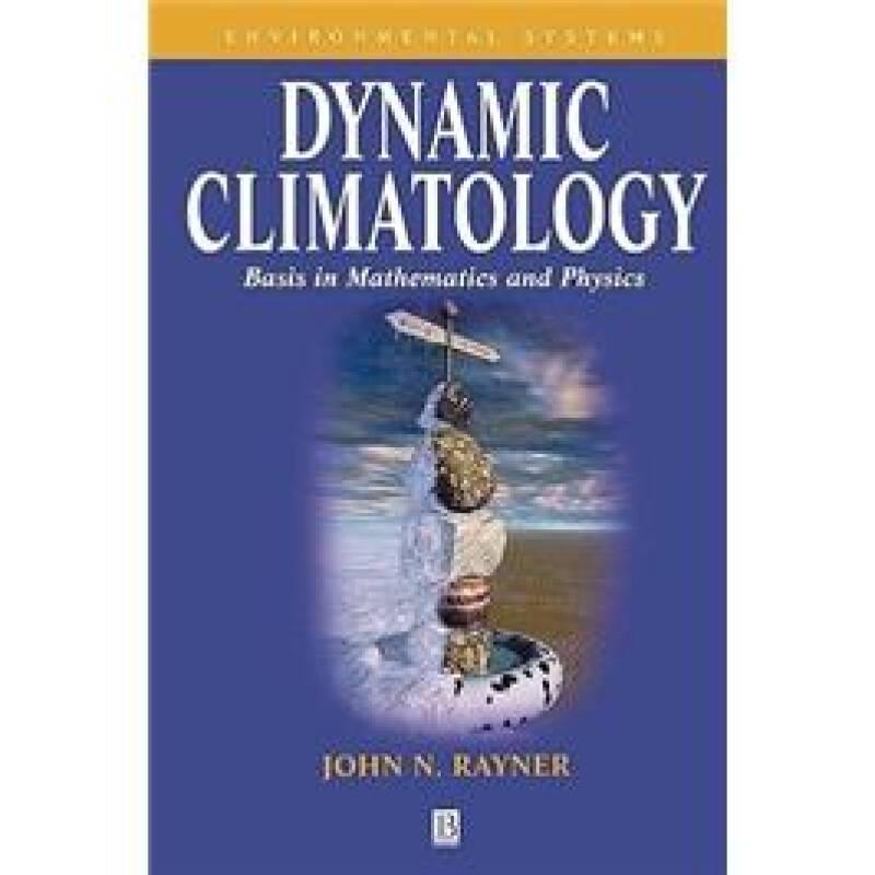 Dynamic Climatology: Basis in Mathematics and Physics (Environmental Systems)
