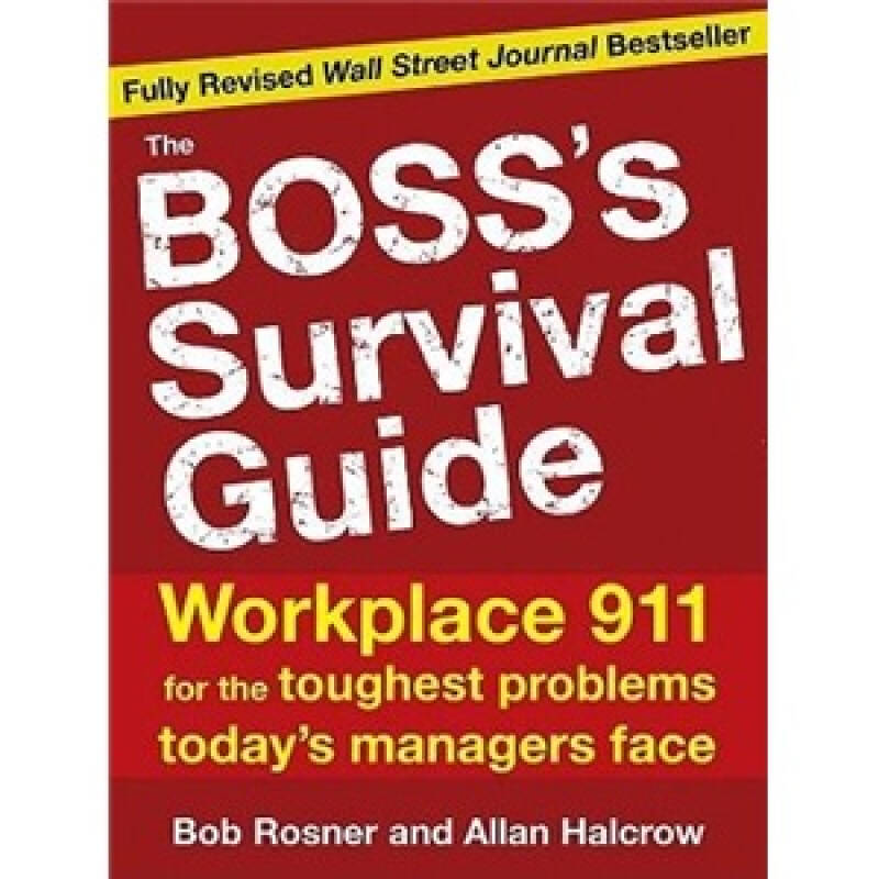 The Bosss Survival Guide: Workplace 911 for the Toughest Problems Todays Managers Face