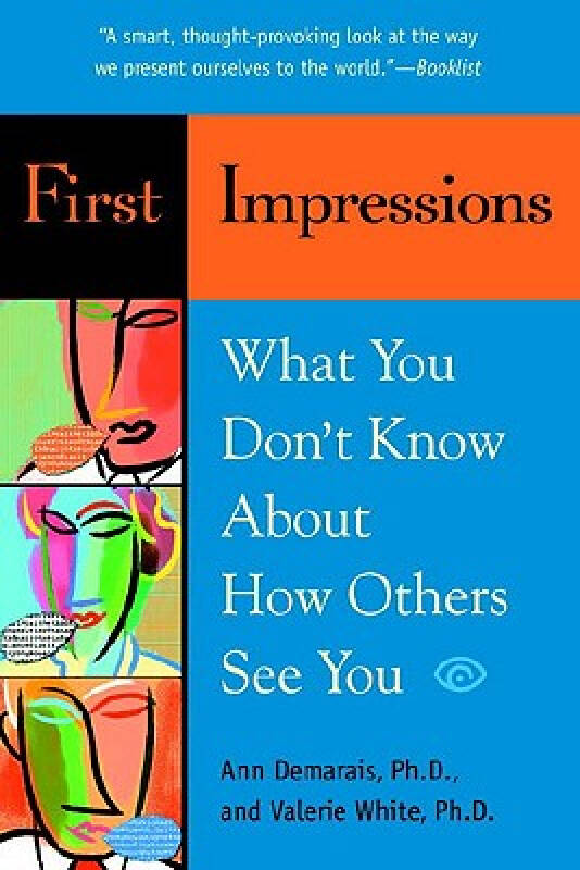 First Impressions: What You Dont Know About How Others See You