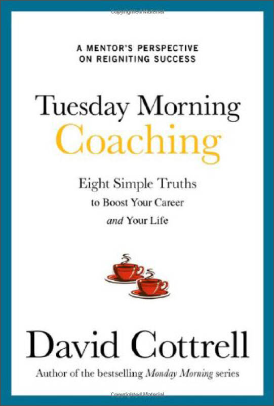 Tuesday Morning Coaching: Eight Simple Truths to Boost Your Career and Your Life[周二早间训练]