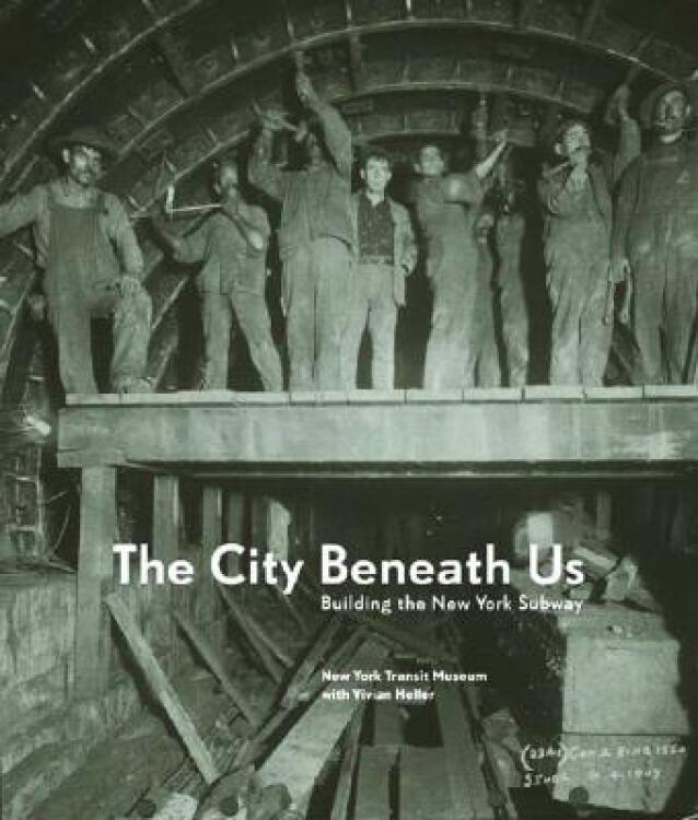 TheCityBeneathUs:BuildingtheNewYorkSubway