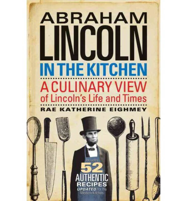 Abraham Lincoln in the Kitchen: A Culinary View