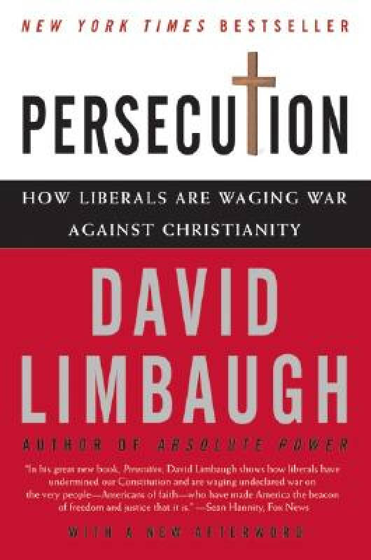 Persecution: How Liberals Are Waging War Against Christianity
