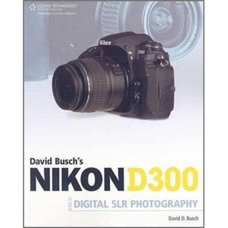 David Buschs Nikon D300 Guide to Digital SLR Photography