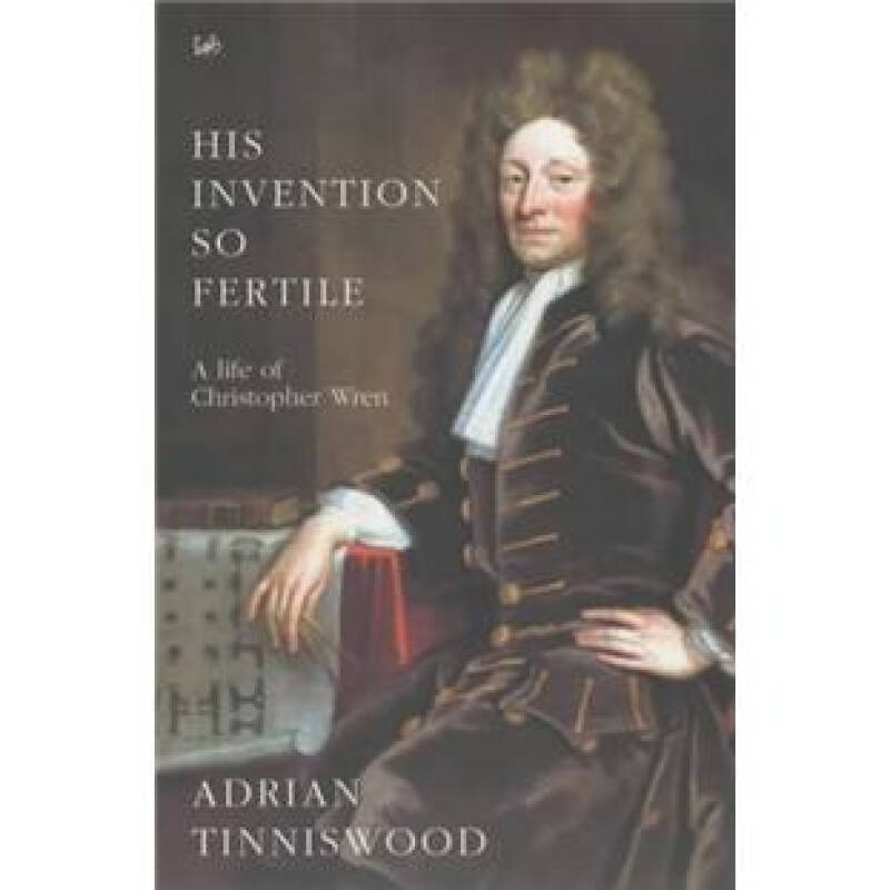 HIS INVENTION SO FERTILE: A LIFE OF CHRISTOPHER WREN.