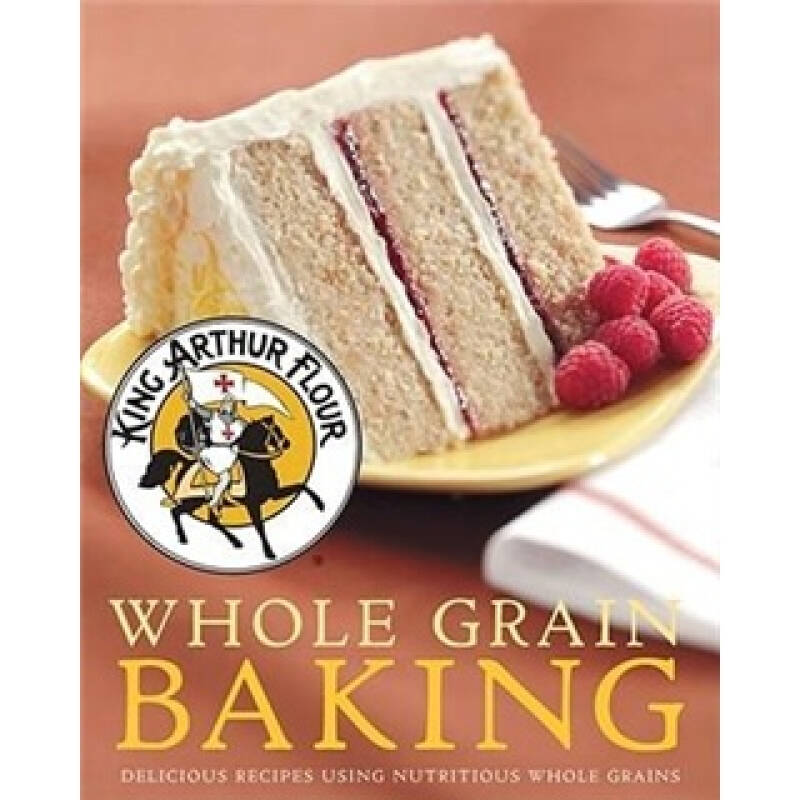 Whole Grain Baking: Delicious Recipes Using Nutritious Wholegrains (King Arthur Flour Cookbooks)