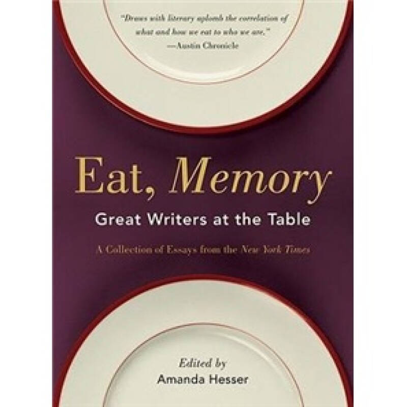 Eat, Memory: Great Writers at the Table, a Collection of Essays from the