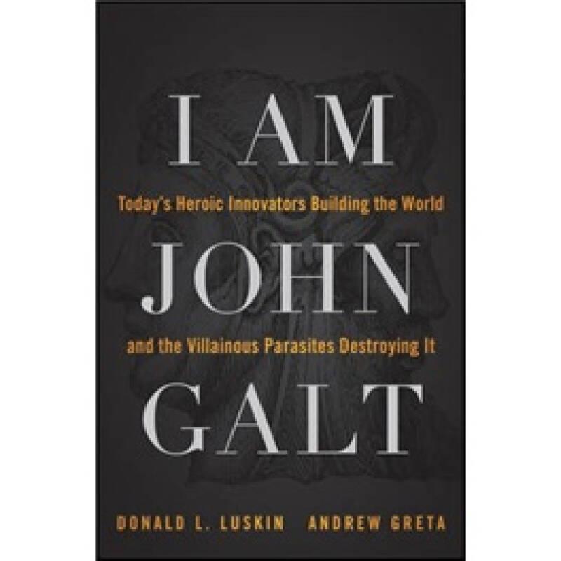 I Am John Galt[我是约翰·高尔特:创新世界英雄与毁灭寄生恶棍]