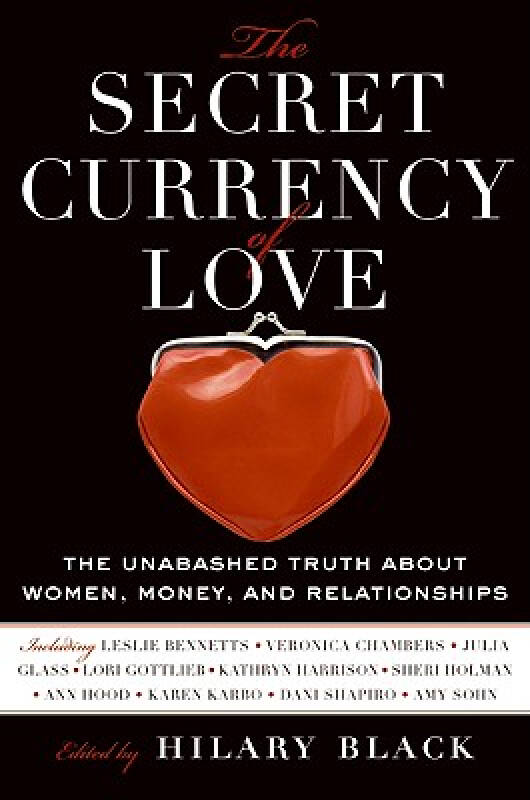 The Secret Currency of Love: The Unabashed Truth About Money, Family, and Love