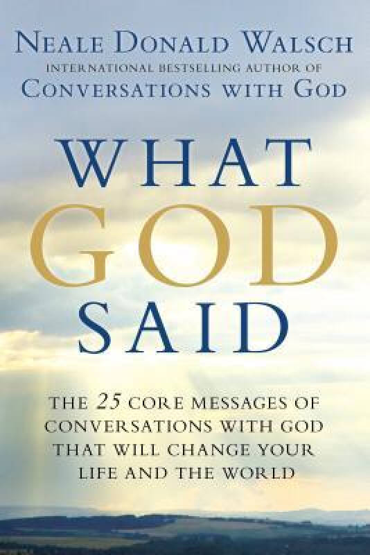 What God Said  The 25 Core Messages of Conversat