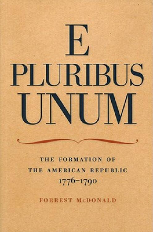 EPluribusUnum:TheFormationoftheAmericanRepublic,1776-1790