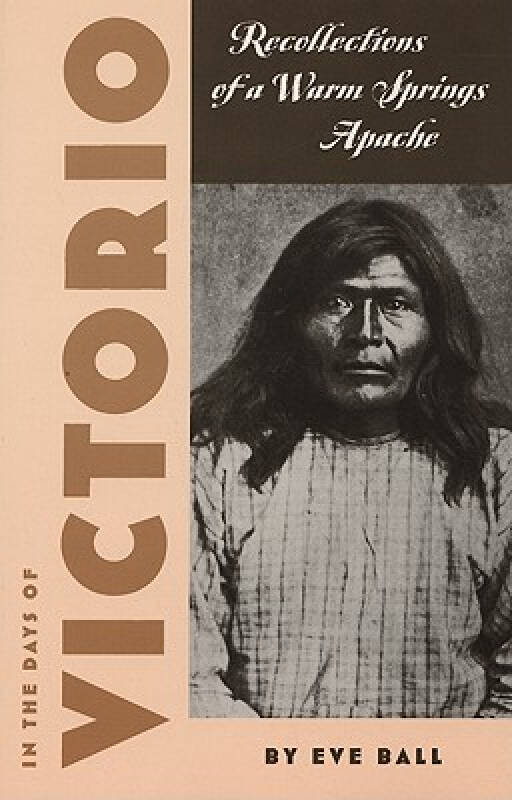 In the Days of Victorio: Recollections of a Warm Springs Apache
