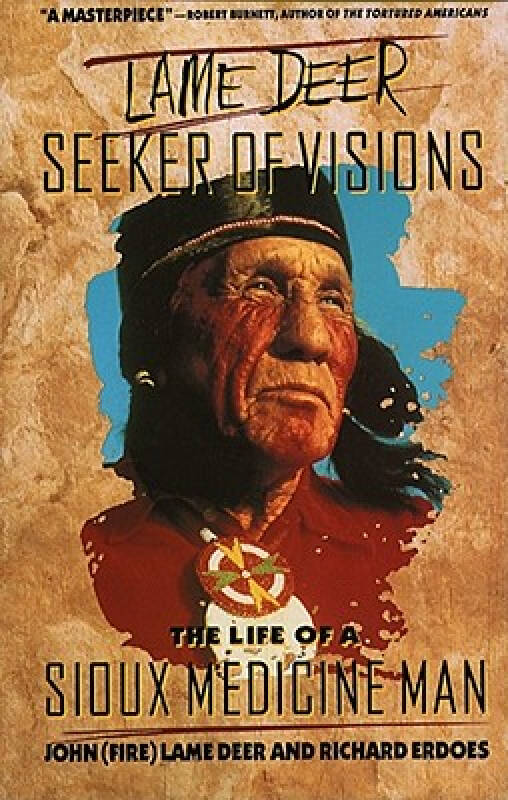 Lame Deer, Seeker of Visions: The Life of a Sioux Medicine Man