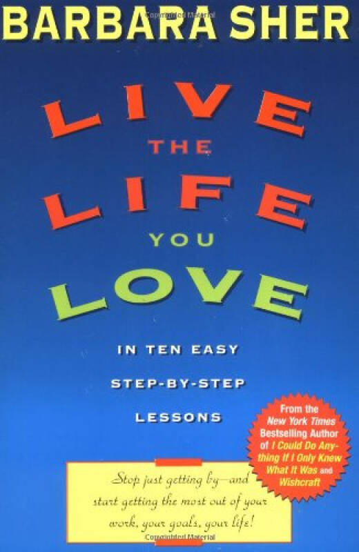 Live the Life You Love  In Ten Easy Step-By Step