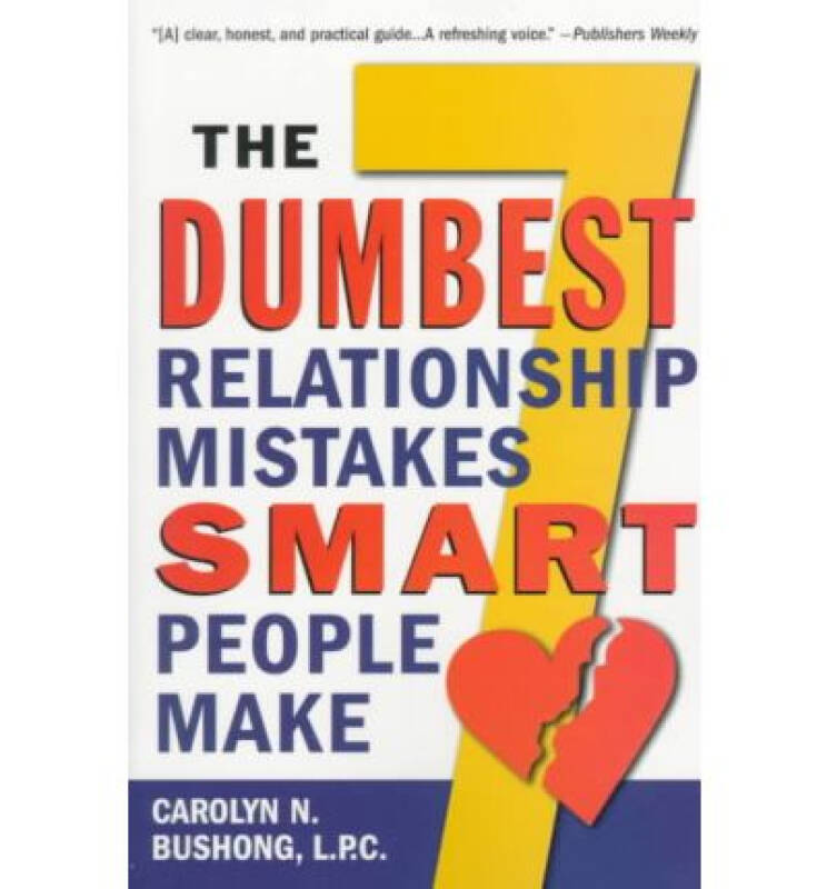 The Seven Dumbest Relationship Mistakes Smart Pe