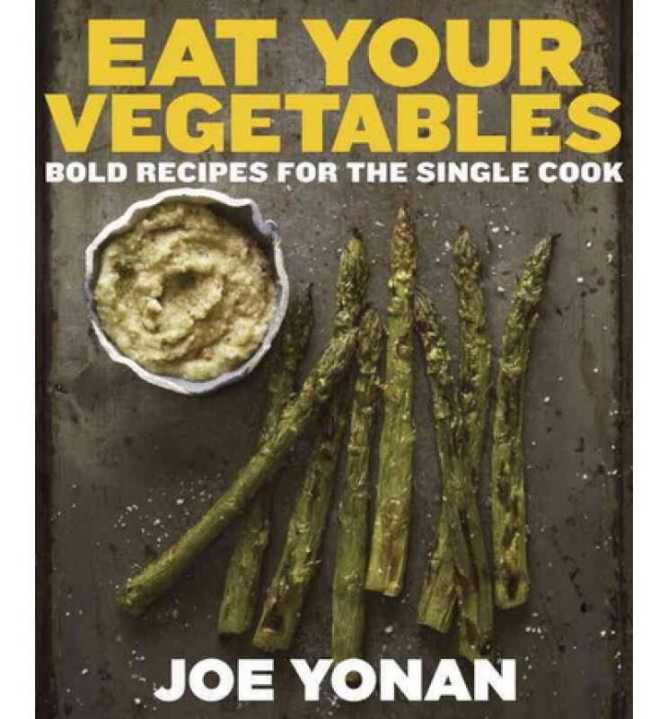 Eat Your Vegetables  Bold Recipes for the Single