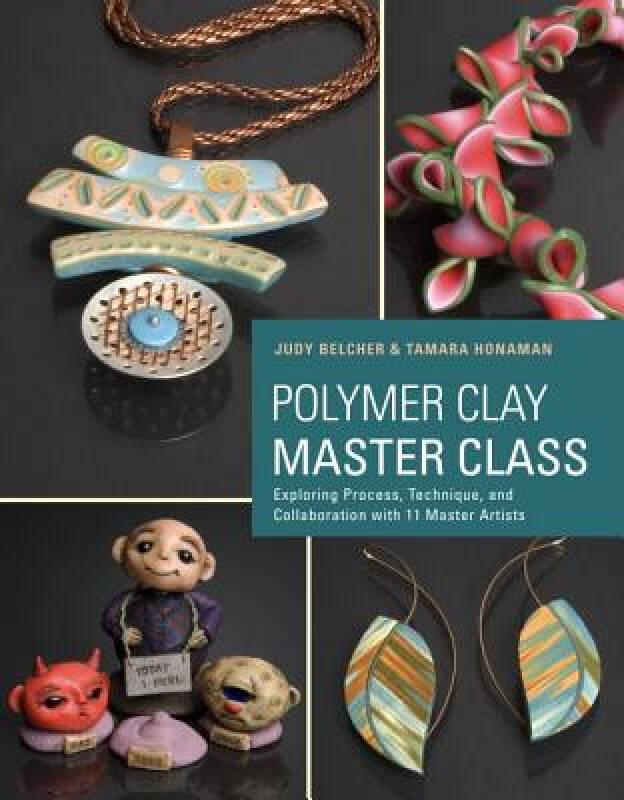 Polymer Clay Master Class: Exploring Process, Te