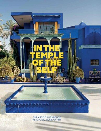 In the Temple of the Self: The Artists Residence as a Total Work of Art