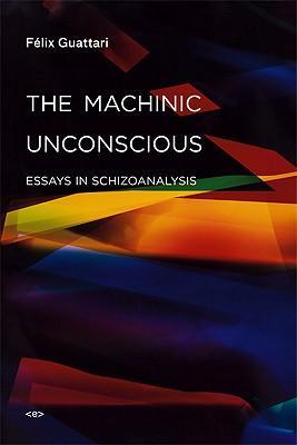 TheMachinicUnconscious:EssaysinSchizoanalysis
