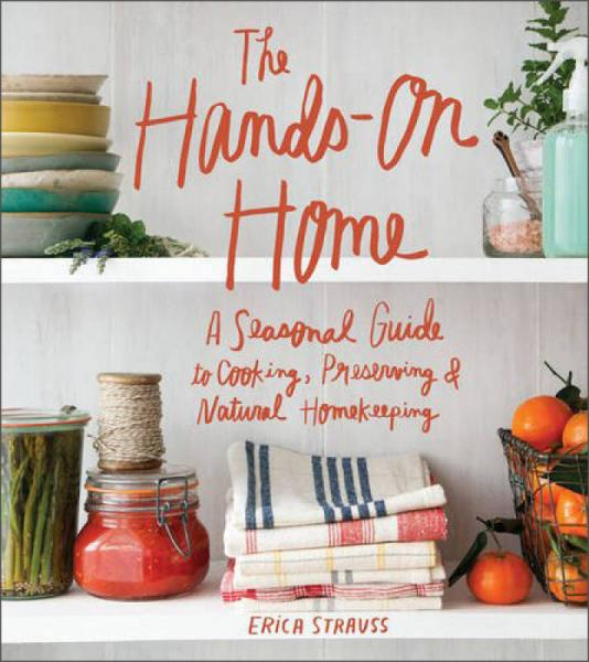 The Hands-On Home  A Seasonal Guide to Cooking,