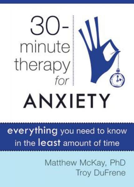30-MinuteTherapyforAnxiety:EverythingYouNeedtoKnowintheLeastAmountofTime