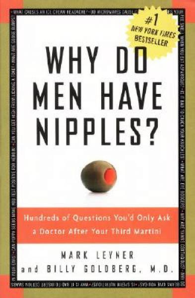 Why Do Men Have Nipples? Hundreds of Questions Youd Only Ask a Doctor After Your Third Martini