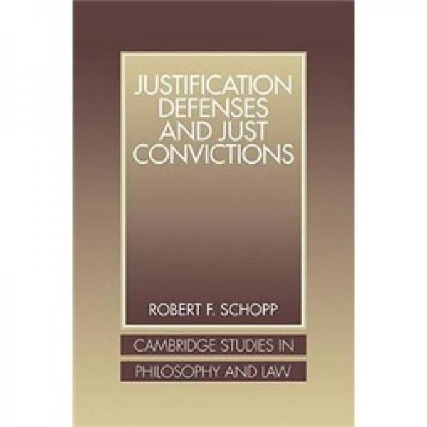 Justification Defenses and Just Convictions (Cambridge Studies in Philosophy and Law)