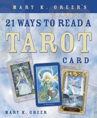 Mary K. Greers 21 Ways to Read a Tarot Card