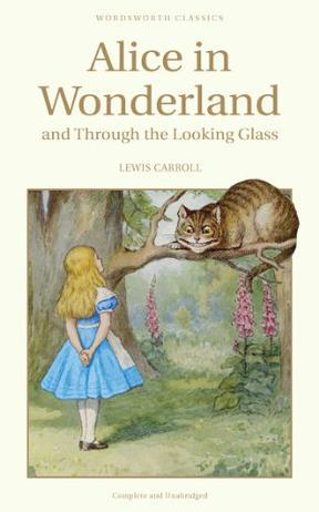 Alice in Wonderland and Through the Looking Glass (Wordsworth Classics)
