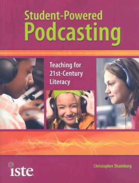 Student-PoweredPodcasting:Teachingfor21st-CenturyLiteracy