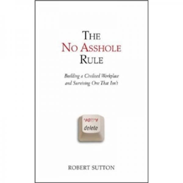 The No Asshole Rule: Building a Civilized Workplace and Surviving One That Isn't.[混蛋止步法则]