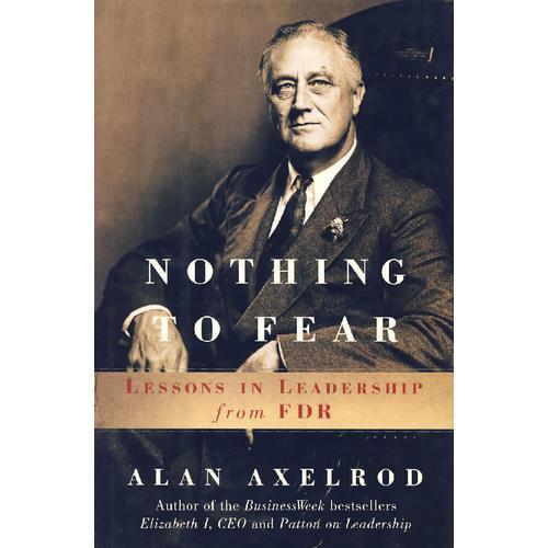 勇往直前:罗斯福总统论领导力/Nothing to Fear:Lessons in Leadership from FDR