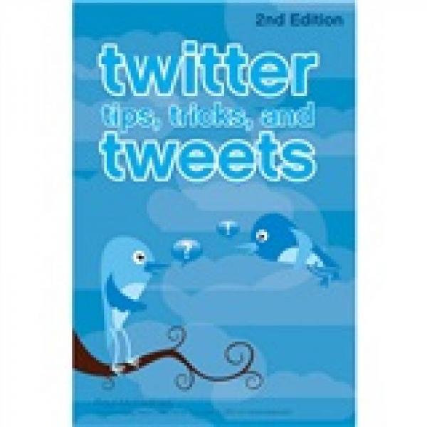 Twitter Tips Tricks and Tweets[Twitter提示、技巧与鸣叫,第2版]