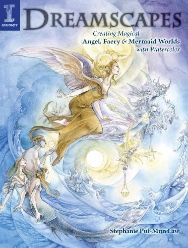 Dreamscapes: Creating Magical Angel, Faery & Mermaid Worlds with Watercolor