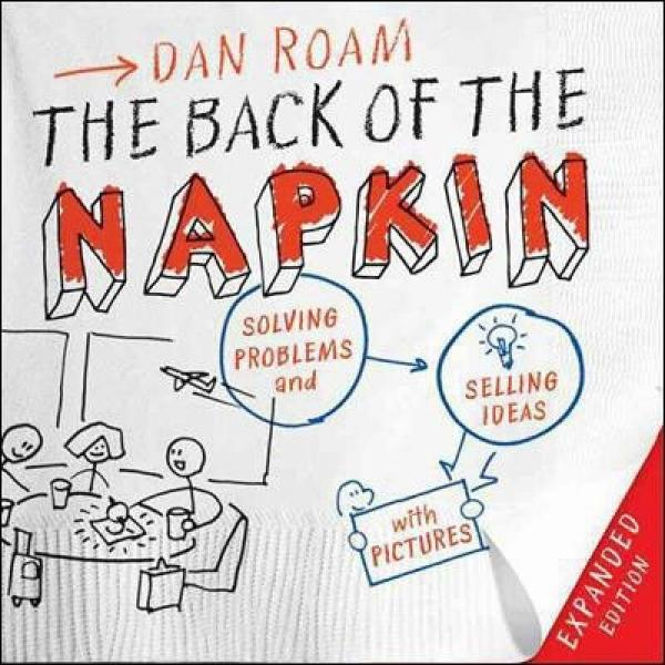 The Back of the Napkin: Solving Problems and Selling Ideas with Pictures纸巾的背面