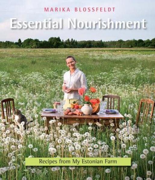 EssentialNourishment:RecipesfromMyEstonianFarm