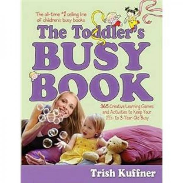 The Toddlers Busy Book: 365 Creative Games and Activities to Keep Your 1 1/2- to 3-Year-Old Busy