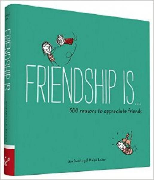 Friendship Is . . .  500 Reasons to Appreciate F