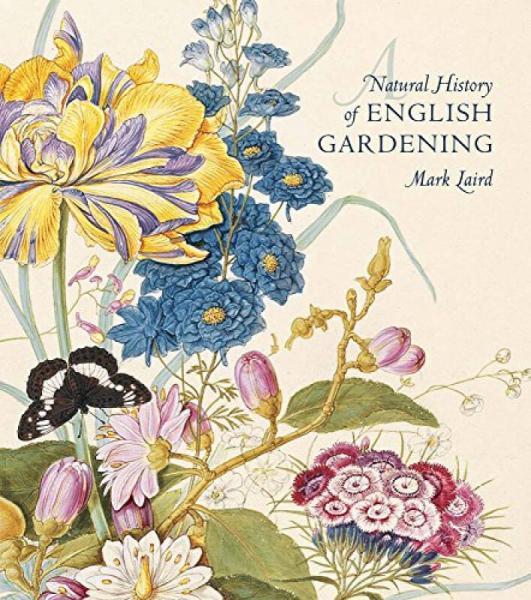 Natural History Of English Gardening: 1650--1800