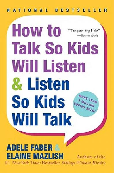 How to Talk So Kids Will Listen & Listen So Kids Will Talk[如何说孩子才会听怎么听孩子才肯说]