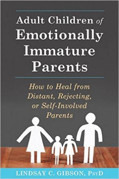 Adult Children of Emotionally Immature Parents: How to Heal from Distant, Rejecting, or Self-Involved Parents 1st Edition