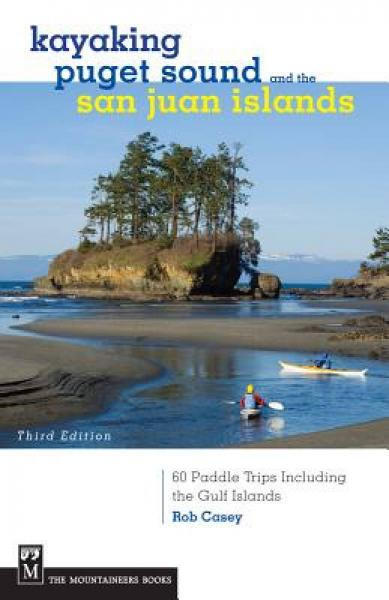 Kayaking Puget Sound and the San Juan Islands: 60 Paddle Trips Including the Gulf Islands
