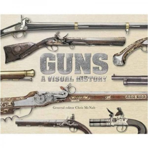 Guns: A Visual History