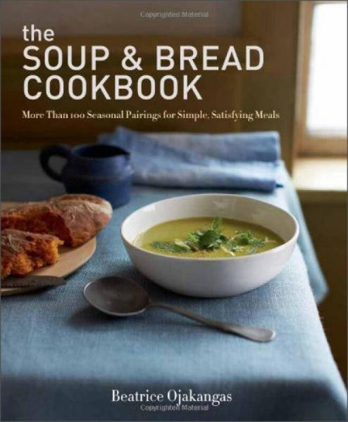 The Soup & Bread Cookbook: More Than 100 Seasonal Pairings for Simple,Satisfying Meals