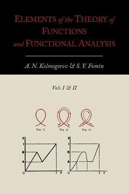 ElementsoftheTheoryofFunctionsandFunctionalAnalysis[TwoVolumesinOne]