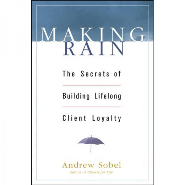 Making Rain: The Secrets of Building Lifelong Client Loyalty[造雨:建立终生顾客忠诚诀窍]