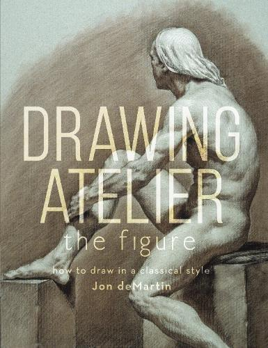 Drawing Atelier - The Figure: How to Draw Like the Masters