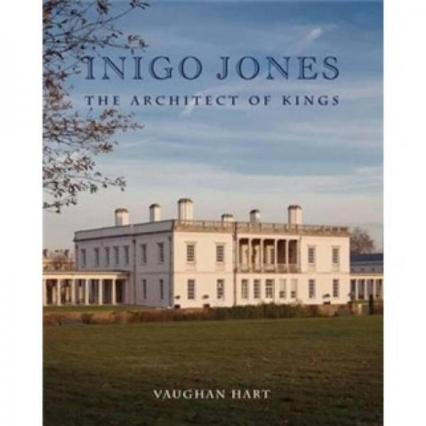 Inigo Jones - The Architect of Kings 英文原版