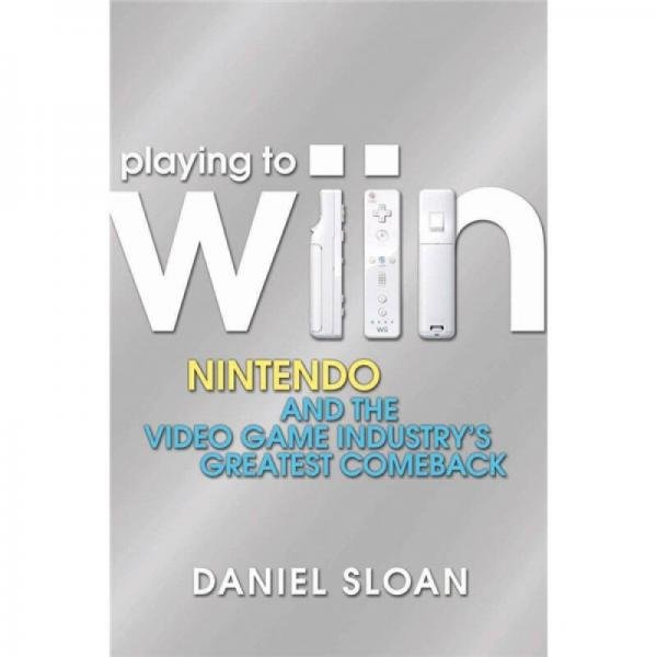 Playing to Wiin: Nintendo and the Video Game Industrys Greatest Comeback  游戏产业之王者归来