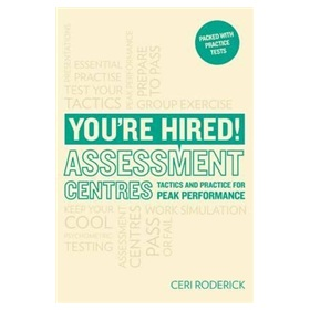 Youre Hired! Assessment Centres: Essential Advice for Peak Performance